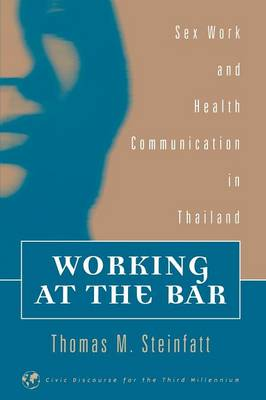 Working at the Bar: Sex Work and Health Communication in Thailand (Paperback)