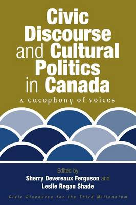 Civic Discourse and Cultural Politics in Canada: A Cacophony of Voices (Paperback)