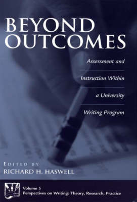 Beyond Outcomes: Assessment and Instruction Within a University Writing Program (Hardback)