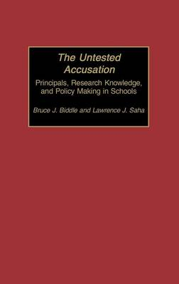 The Untested Accusation: Principals, Research Knowledge, and Policy Making in Schools (Hardback)