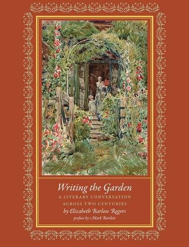 Writing the Garden: A Literary Conversation Across Two Centuries (Hardback)