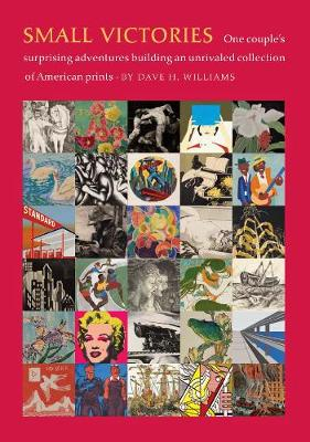 Small Victories: One Couple's Surprising Adventures Collecting American Prints (Hardback)