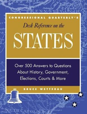 CQ's Desk Reference on the States: Over 500 Answers to Questions About the History, Government, Elections, and More (Hardback)