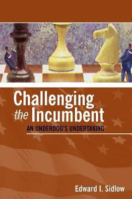 Challenging the Incumbent: An Underdog's Undertaking (Paperback)
