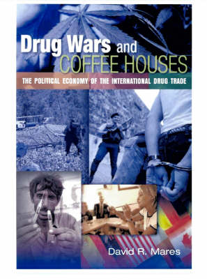 Drug Wars and Coffeehouses: The Political Economy of the International Drug Trade (Paperback)