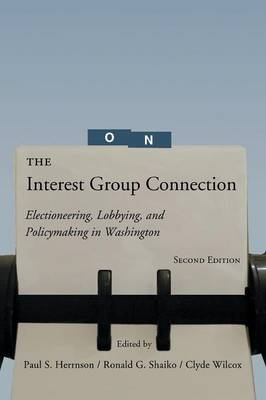 The Interest Group Connection: Electioneering, Lobbying, and Policymaking in Washington (Paperback)