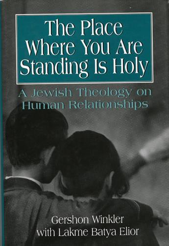 The Place Where you are Standing is Holy: A Jewish Theology on Human Relationships (Hardback)