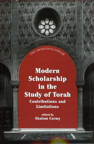 Modern Scholarship in the Study of Torah - The Orthodox Forum Series (Paperback)