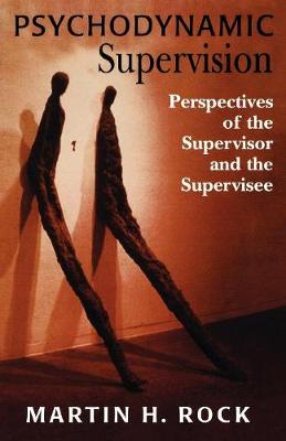 Psychodynamic Supervision: Perspectives for the Supervisor and the Supervisee (Paperback)