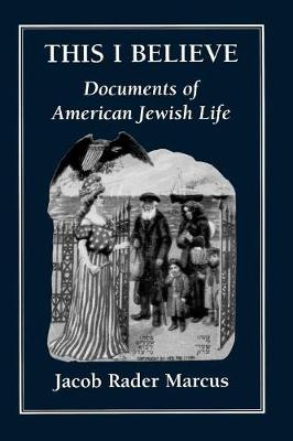 This I Believe: Documents of American Jewish Life (Paperback)