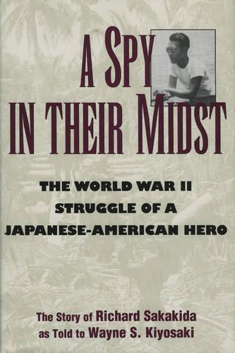 A Spy in Their Midst: The World War II Struggle of a Japanese-American Hero (Hardback)