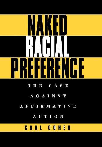 Naked Racial Preference: The Case Against Affirmative Action (Hardback)