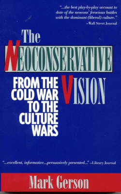 The Neoconservative Vision: From the Cold War to the Culture Wars (Paperback)