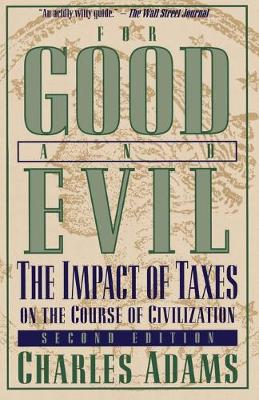 For Good and Evil: The Impact of Taxes on the Course of Civilization (Paperback)