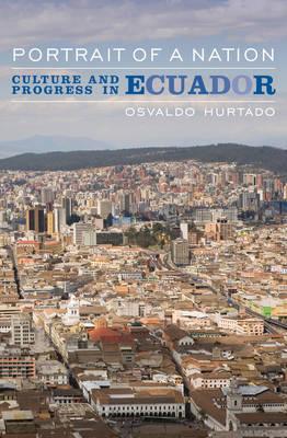 Portrait of a Nation: Culture and Progress in Ecuador (Hardback)