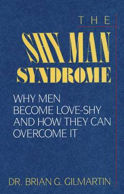 The Shy Man Syndrome: Why Men Become Love-Shy and How They Can Overcome It (Paperback)