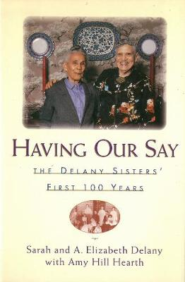 Having Our Say: Delany Sisters First 100 Years (Hardback)