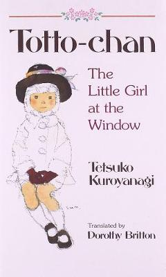 Totto Chan: The Little Girl At The Window (Paperback)