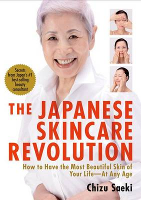 Japanese Skincare Revolution, The: How To Have The Most Beautiful Skin Of Your Life - At Any Age (Paperback)