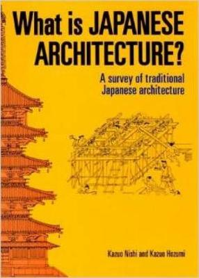 What Is Japanese Architecture?: A Survey Of Traditional Japanese Architecture (Paperback)