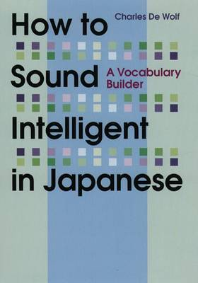 How To Sound Intelligent In Japanese: A Vocabulary Builder (Paperback)
