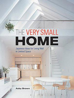 Very Small Home, The: Japanese Ideas For Living Well In Limited Space (Hardback)
