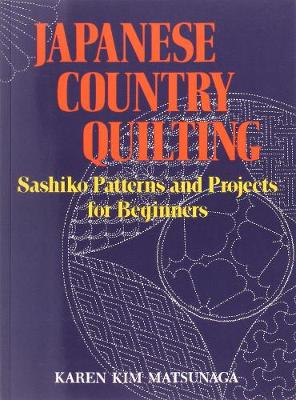 Japanese Country Quilting: Sashiko Patterns And Projects For Beginners (Paperback)