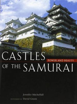 Castles Of The Samurai: Power And Beauty (Hardback)