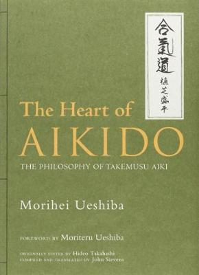 Heart Of Aikido, The: The Philosophy Of Takemusu Aiki (Hardback)