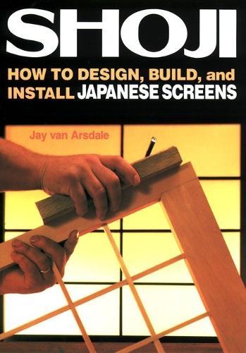 Shoji: How To Design, Build, And Install Japanese Screens (Paperback)