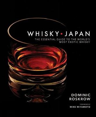 Whisky Japan: The Essential Guide to the World's Most Exotic Whisky (Hardback)