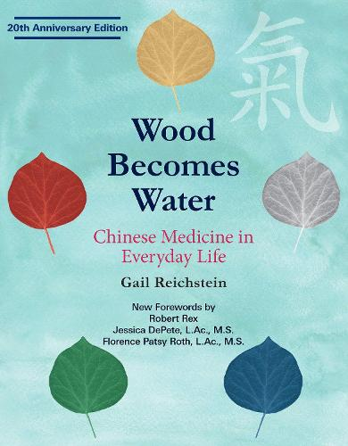 Wood Becomes Water: Chinese Medicine in Everyday Life - 20th Anniversary Edition (Paperback)