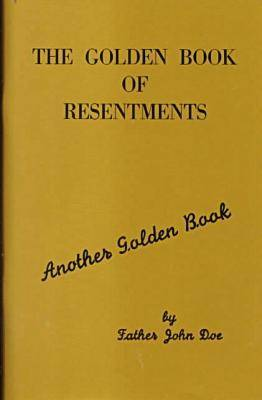 The Golden Book of Resentments