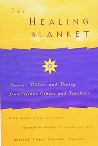 The Healing Blanket: Stories, Values and Poetry from Ojibwe Elders and Teachers (Paperback)