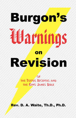 Burgon's Warnings on Revision of the Textus Receptus and the King James Bible (Paperback)