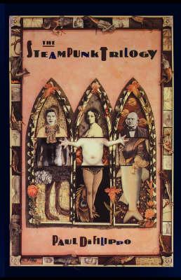 The Steampunk Trilogy - Di Filippo, Paul (Paperback)