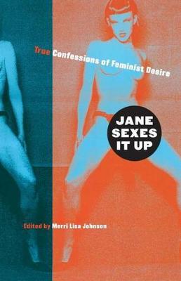 Jane Sexes It Up: True Confessions of Feminist Desire (Paperback)