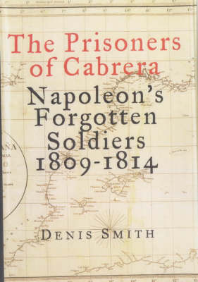 The Prisoners of Cabrera: Napoleon's Forgotten Soldiers 1809-1814 (Hardback)