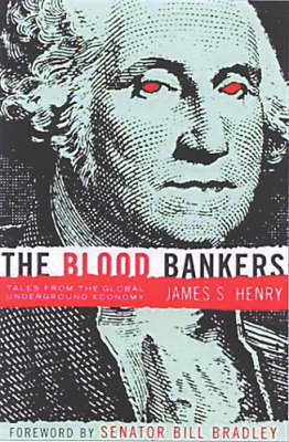 The Blood Bankers: Tales from the Global Underground Economy (Hardback)