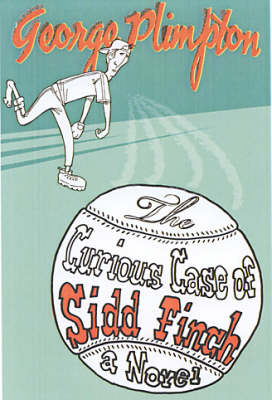 The Curious Case of Sidd Finch: A Novel (Paperback)