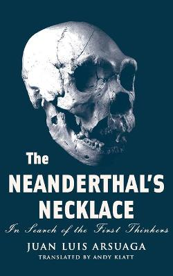 The Neanderthal's Necklace: In Search of the First Thinkers (Paperback)