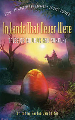"In Lands That Never Were: Tales of Swords and Sorcery from the ""Magazine of Fantasy and Science Fiction"" (Paperback)"