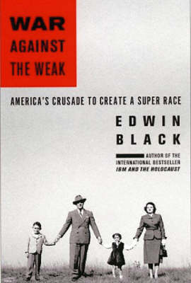 War Against the Weak: Eugenics and America's Campaign to Create a Master Race (Paperback)