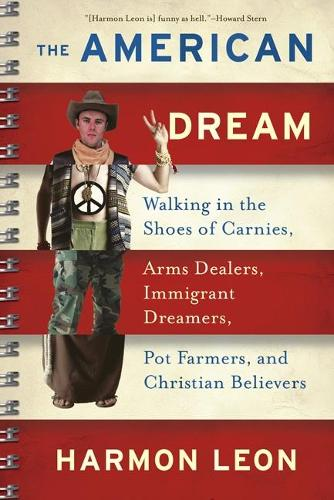 The American Dream: Walking in the Shoes of Carnies, Arms Dealers, Immigrant Dreamers, Pot Farmers, and Christian Believers (Paperback)