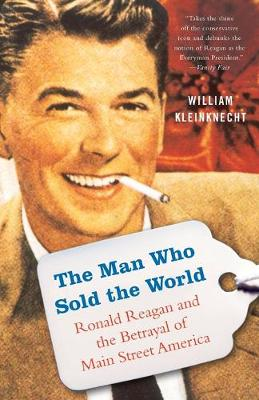 The Man Who Sold the World: Ronald Reagan and the Betrayal of Main Street America (Paperback)