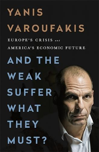 And the Weak Suffer What They Must?: Europe's Crisis and America's Economic Future (Hardback)