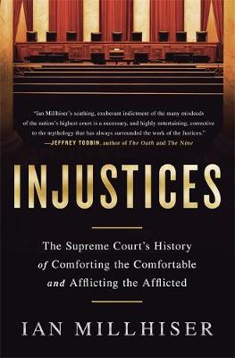 Injustices: The Supreme Court's History of Comforting the Comfortable and Afflicting the Afflicted (Paperback)