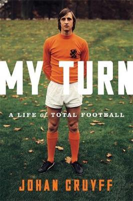 My Turn: A Life of Total Football (Hardback)