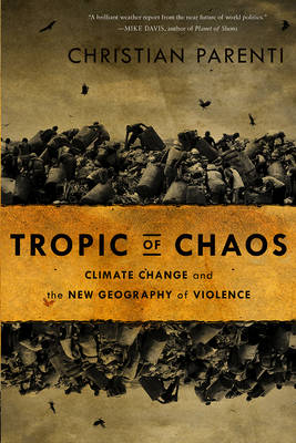 Tropic of Chaos: Climate Change and the New Geography of Violence (Hardback)