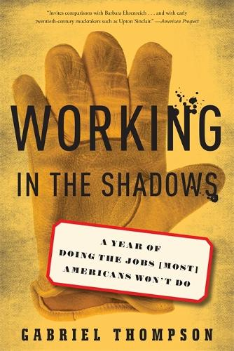 Working in the Shadows: A Year of Doing the Jobs (Most) Americans Won't Do (Paperback)